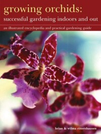 Growing Orchids - Successful Gardening Indoors and Out: An Illustrated Encyclopedia and Practical Gardening Guide
