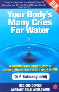 Your Body's Many Cries for Water: A Revolutionary Natural Way to Prevent Illness and Restore Good Health
